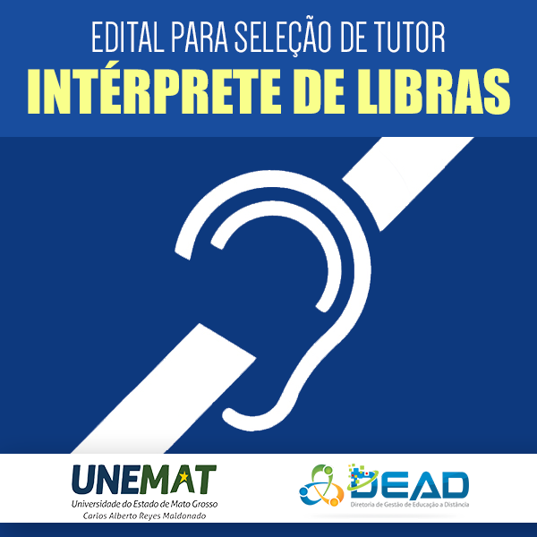 EDITAL Nº 012/2019 – UNEMAT/PROEG/DEAD/UAB SELEÇÃO DE TUTOR – INTÉRPRETE DE LIBRAS SEMESTRES LETIVOS: 2019/2 E 2020/1