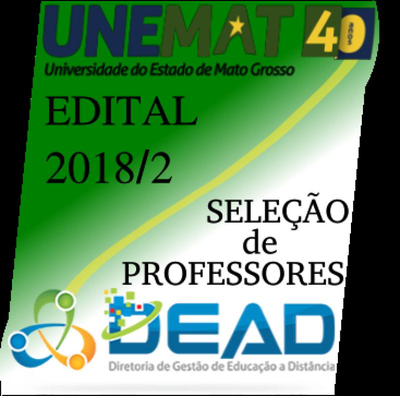 EDITAL Nº 011/2018 - UNEMAT/PROEG/DEAD/UAB  SELEÇÃO DE PROFESSORES PARA ATUAREM NOS CURSOS DE GRADUAÇÃO  OFERTADOS PELA UNEMAT/PROEG/DEAD/UAB